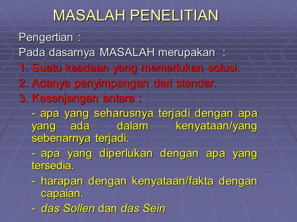 MASALAH PENELITIAN Pengertian : Pada dasarnya MASALAH merupakan :