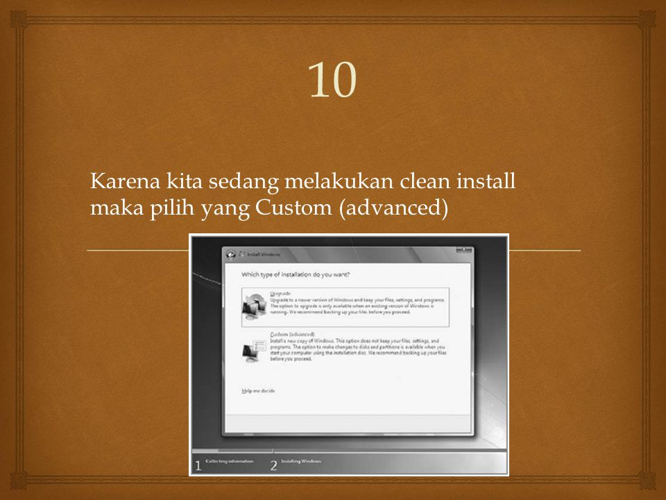 10 Karena kita sedang melakukan clean install maka pilih yang Custom (advanced)