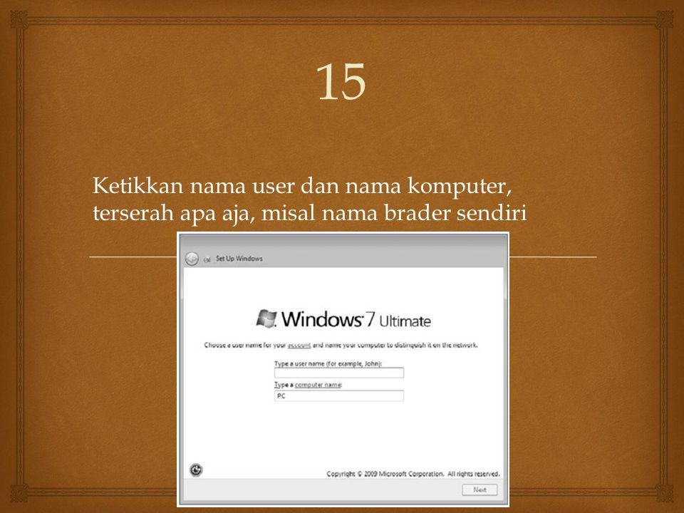 15 Ketikkan nama user dan nama komputer, terserah apa aja, misal nama brader sendiri
