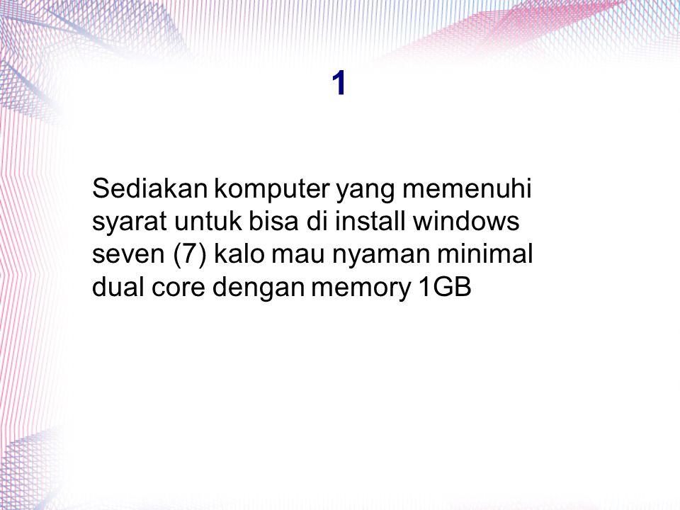 1 Sediakan komputer yang memenuhi syarat untuk bisa di install windows seven (7) kalo mau nyaman minimal dual core dengan memory 1GB.