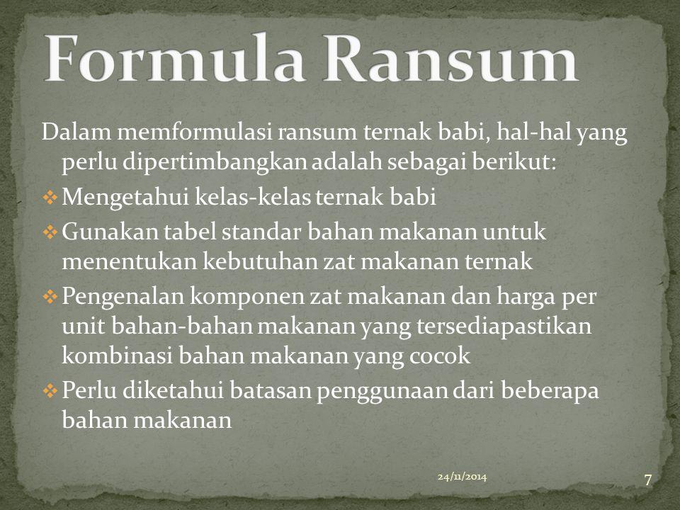 Formula Ransum Dalam memformulasi ransum ternak babi, hal-hal yang perlu dipertimbangkan adalah sebagai berikut: