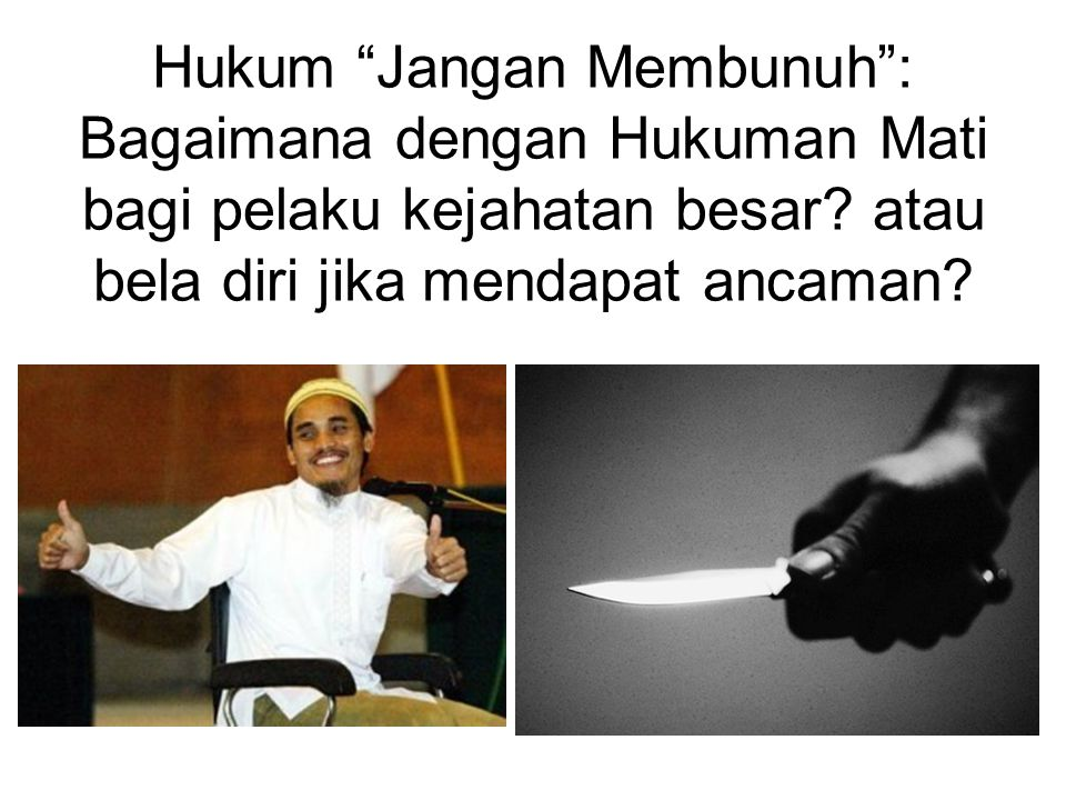 Hukum Jangan Membunuh : Bagaimana dengan Hukuman Mati bagi pelaku kejahatan besar.