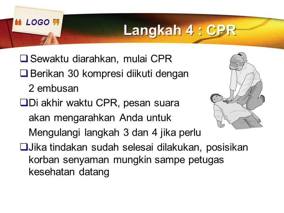 Langkah 4 : CPR Sewaktu diarahkan, mulai CPR