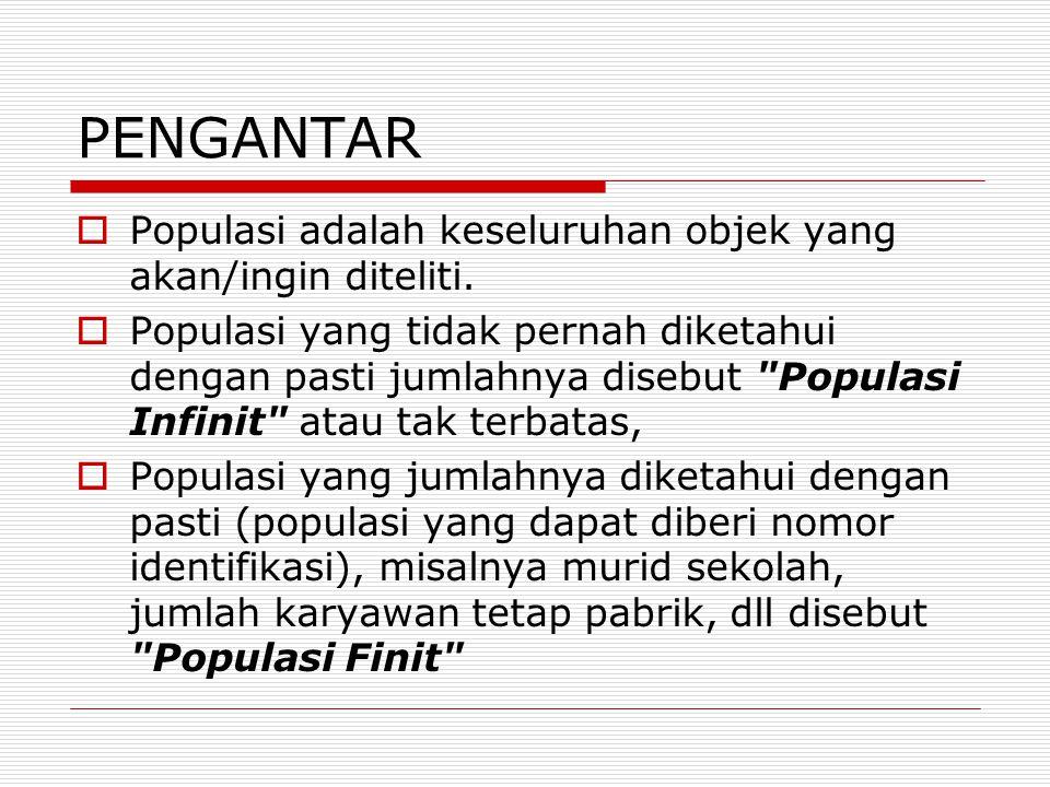 PENGANTAR Populasi adalah keseluruhan objek yang akan/ingin diteliti.