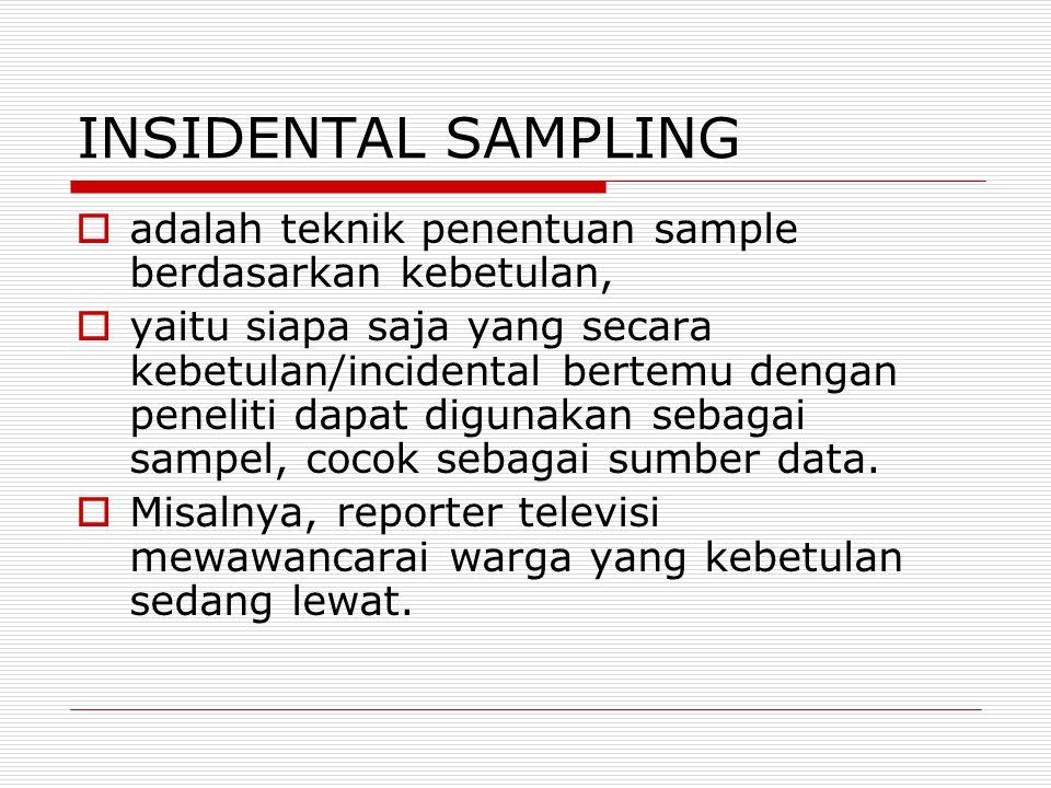INSIDENTAL SAMPLING adalah teknik penentuan sample berdasarkan kebetulan,
