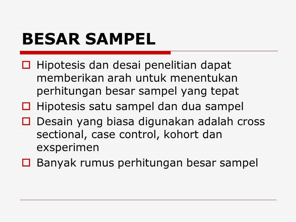 BESAR SAMPEL Hipotesis dan desai penelitian dapat memberikan arah untuk menentukan perhitungan besar sampel yang tepat.