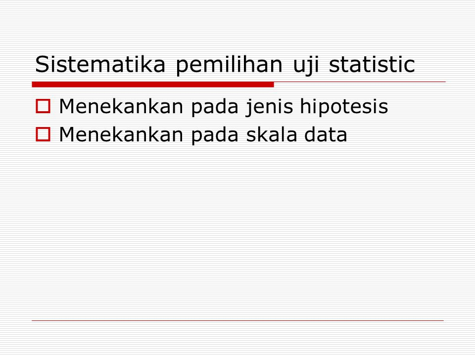 Sistematika pemilihan uji statistic