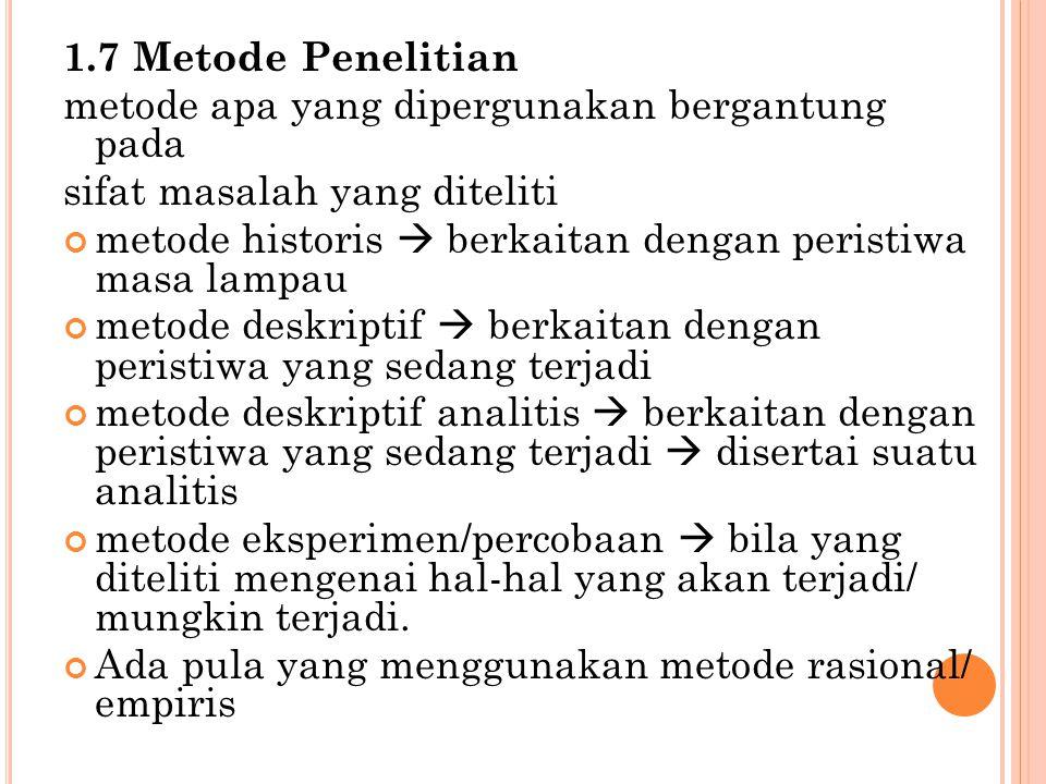 1.7 Metode Penelitian metode apa yang dipergunakan bergantung pada. sifat masalah yang diteliti.