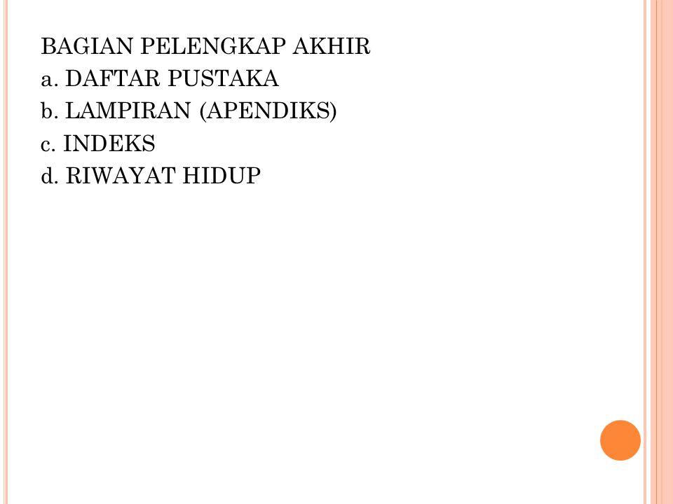 BAGIAN PELENGKAP AKHIR a. DAFTAR PUSTAKA b. LAMPIRAN (APENDIKS) c