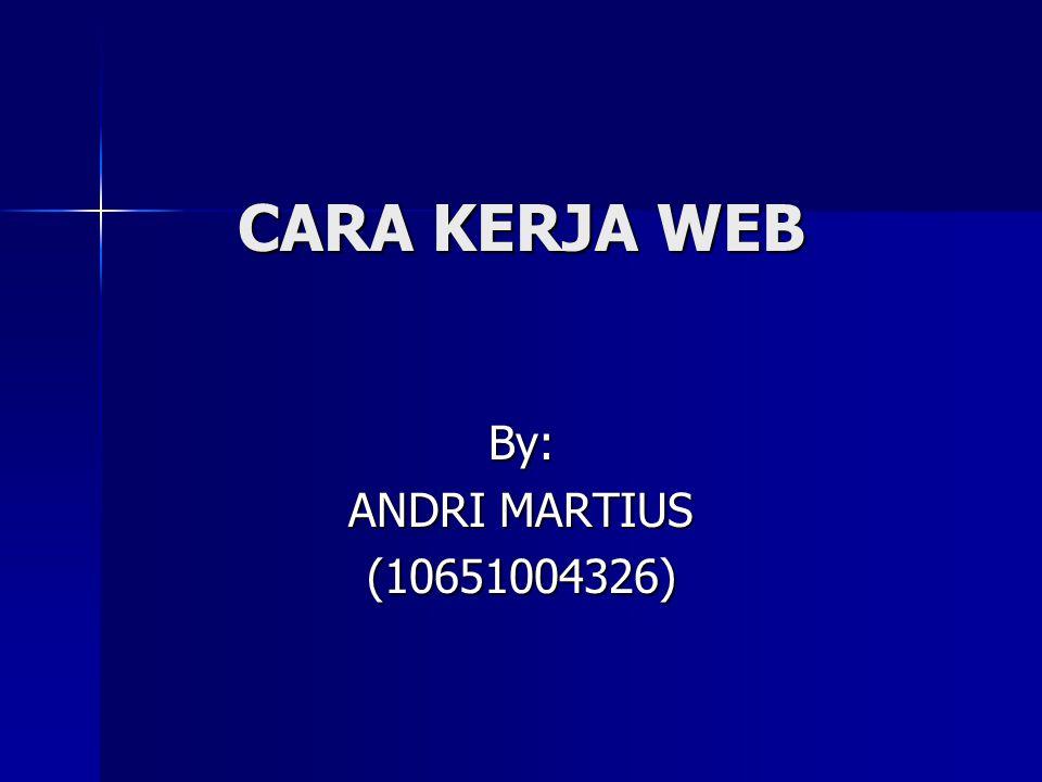 CARA KERJA WEB By: ANDRI MARTIUS (10651004326)