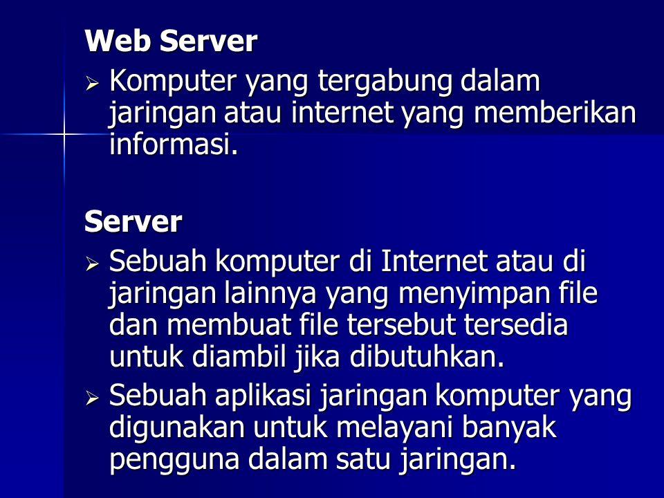 Web Server Komputer yang tergabung dalam jaringan atau internet yang memberikan informasi. Server.