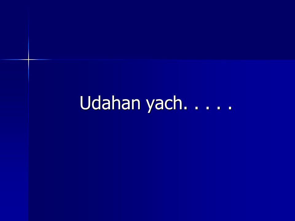 Udahan yach. . . . .