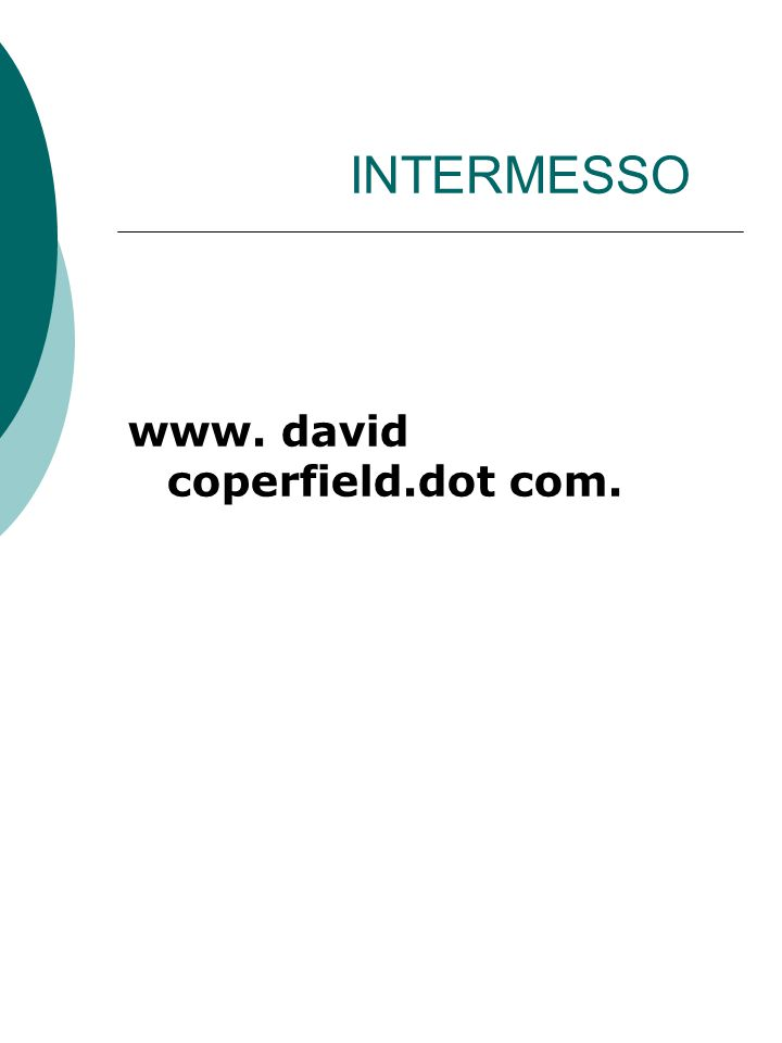 INTERMESSO www. david coperfield.dot com.