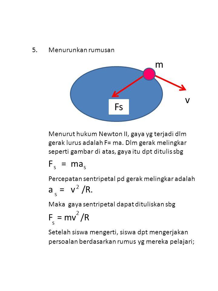 m v Fs Percepatan sentripetal pd gerak melingkar adalah a = v /R.