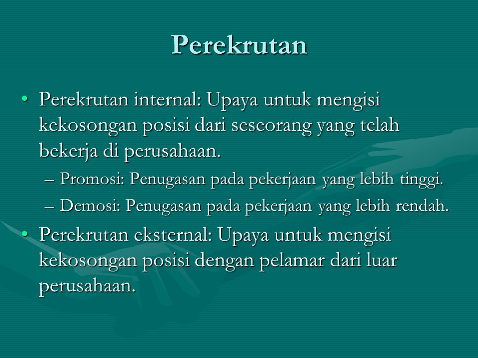 Perekrutan Perekrutan internal: Upaya untuk mengisi kekosongan posisi dari seseorang yang telah bekerja di perusahaan.