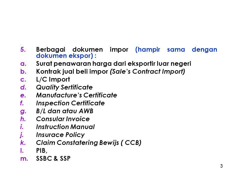 Berbagai dokumen impor (hampir sama dengan dokumen ekspor) :