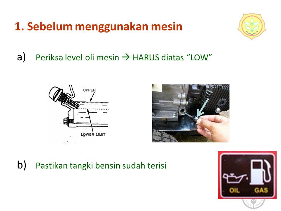 1. Sebelum menggunakan mesin