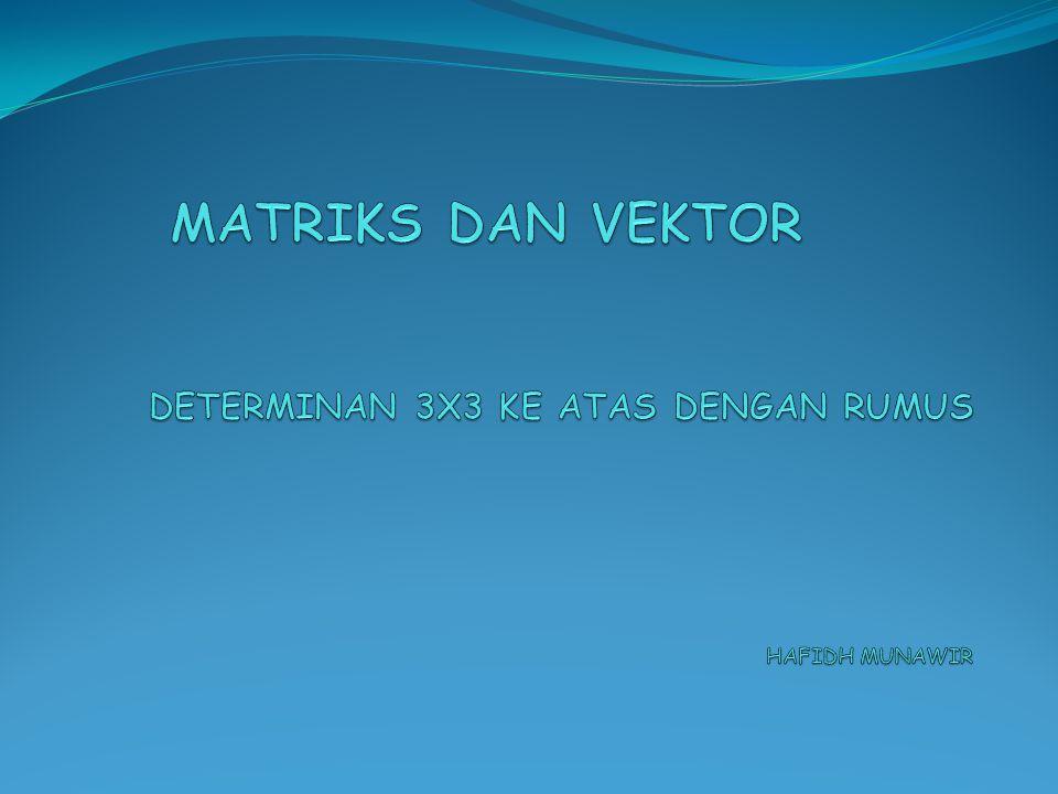 MATRIKS DAN VEKTOR DETERMINAN 3X3 KE ATAS DENGAN RUMUS HAFIDH MUNAWIR