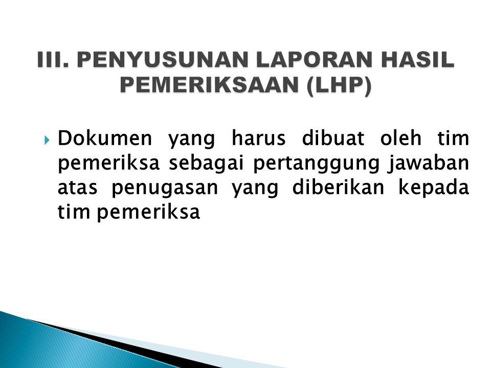 III. PENYUSUNAN LAPORAN HASIL PEMERIKSAAN (LHP)