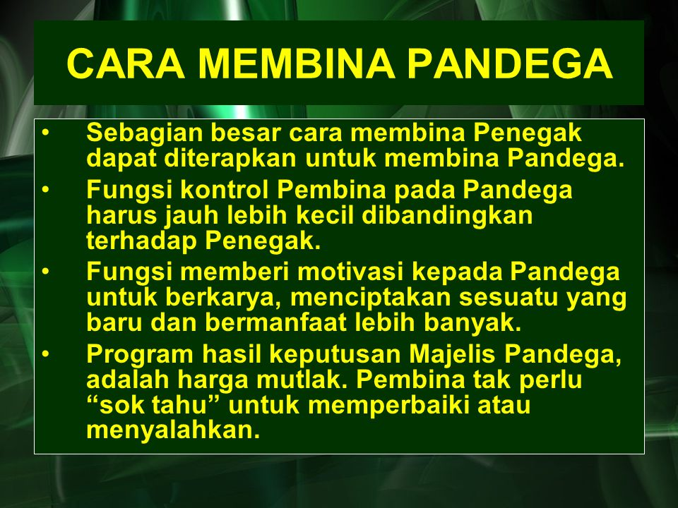CARA MEMBINA PANDEGA Sebagian besar cara membina Penegak dapat diterapkan untuk membina Pandega.