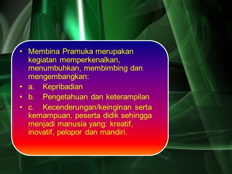 Membina Pramuka merupakan kegiatan memperkenalkan, menumbuhkan, membimbing dan mengembangkan: