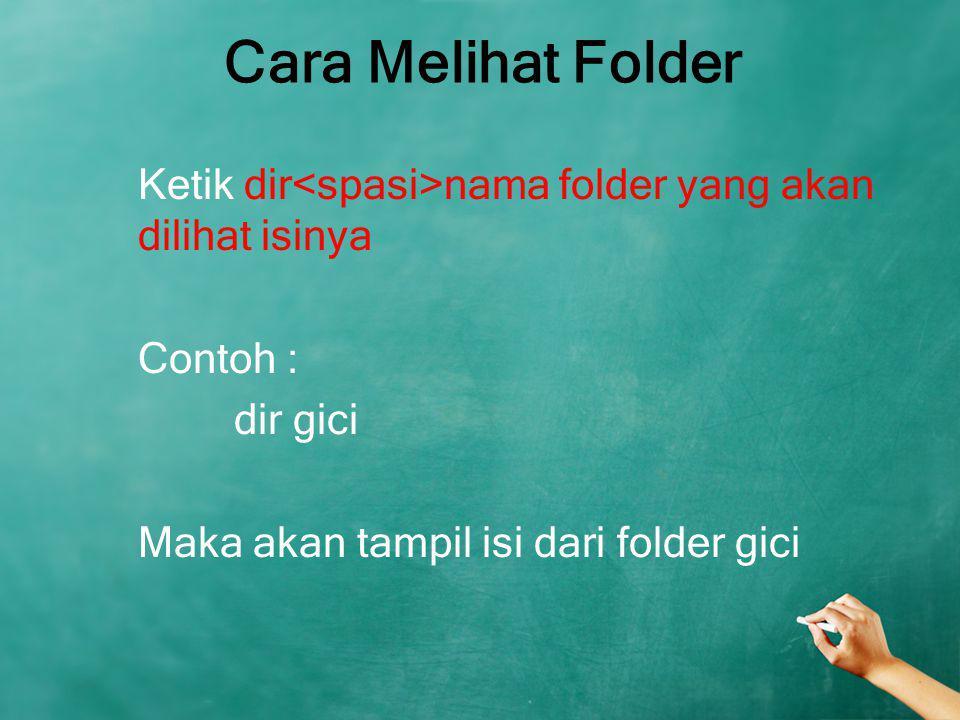 Cara Melihat Folder Ketik dir<spasi>nama folder yang akan dilihat isinya Contoh : dir gici Maka akan tampil isi dari folder gici