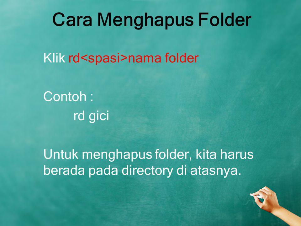 Cara Menghapus Folder Klik rd<spasi>nama folder Contoh : rd gici Untuk menghapus folder, kita harus berada pada directory di atasnya.