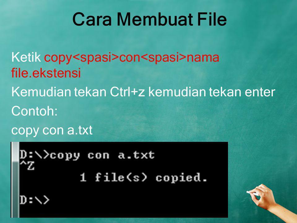 Cara Membuat File Ketik copy<spasi>con<spasi>nama file.ekstensi Kemudian tekan Ctrl+z kemudian tekan enter Contoh: copy con a.txt