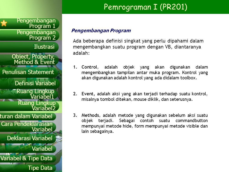 Pengembangan Program Ada beberapa definisi singkat yang perlu dipahami dalam mengembangkan suatu program dengan VB, diantaranya adalah: