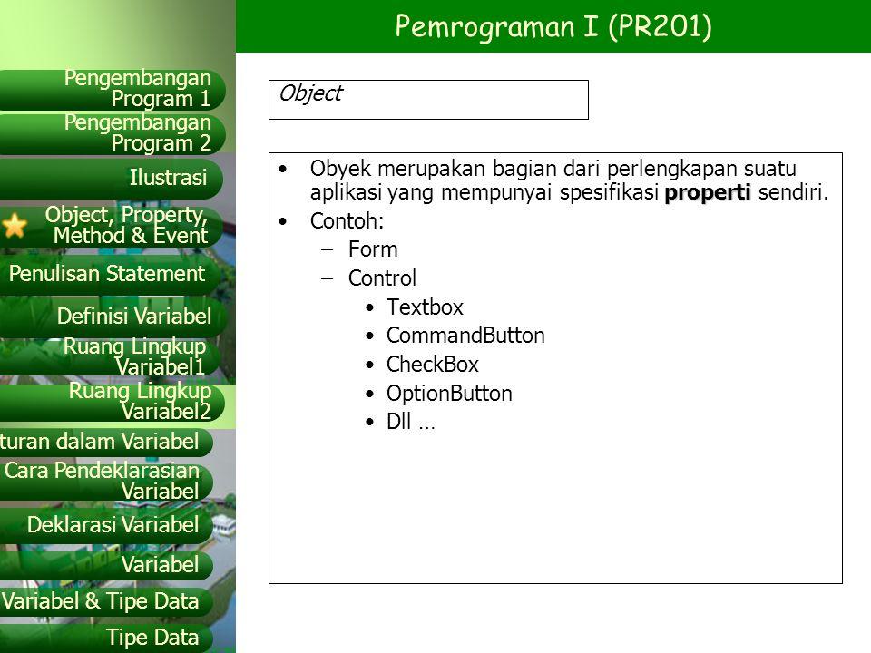Object Obyek merupakan bagian dari perlengkapan suatu aplikasi yang mempunyai spesifikasi properti sendiri.
