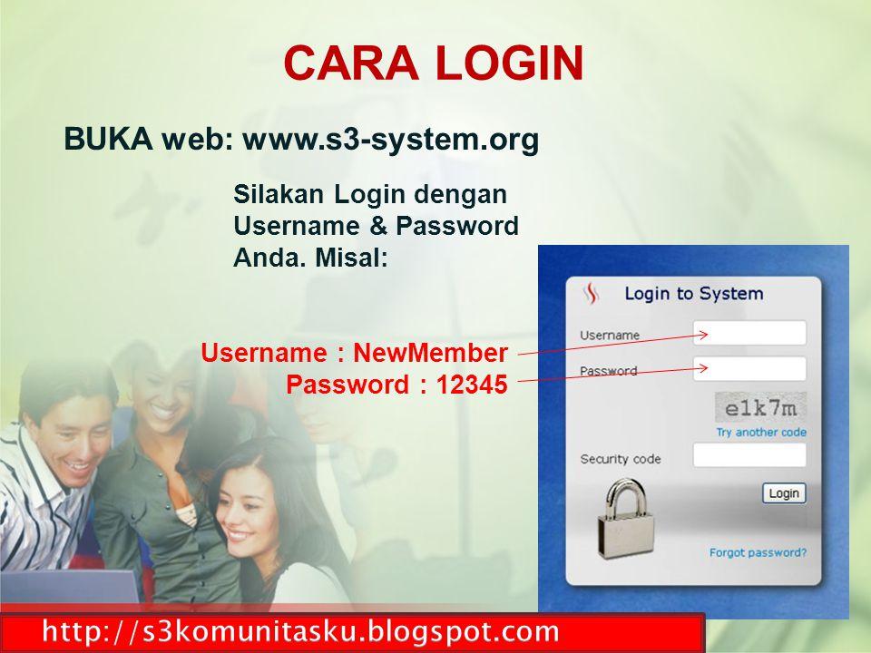CARA LOGIN BUKA web: www.s3-system.org. Silakan Login dengan. Username & Password. Anda. Misal: Username : NewMember.