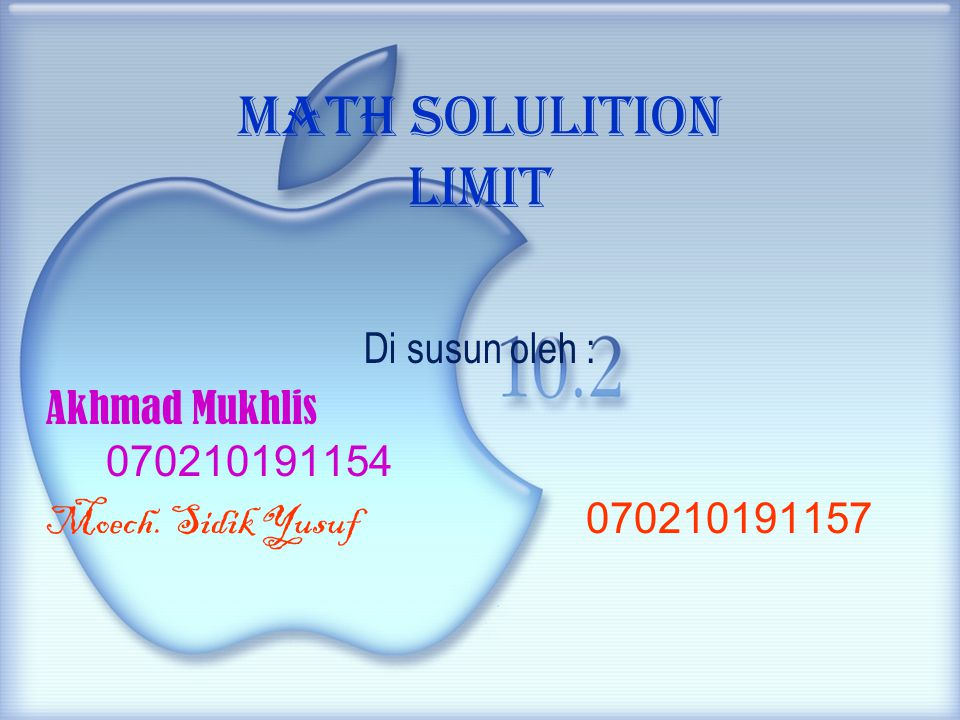 Math solulition Limit Di susun oleh : Akhmad Mukhlis 070210191154 Moech. Sidik Yusuf 070210191157