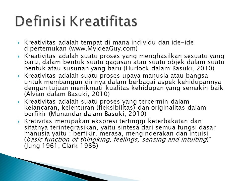 Definisi Kreatifitas Kreativitas adalah tempat di mana individu dan ide-ide dipertemukan (www.MyIdeaGuy.com)