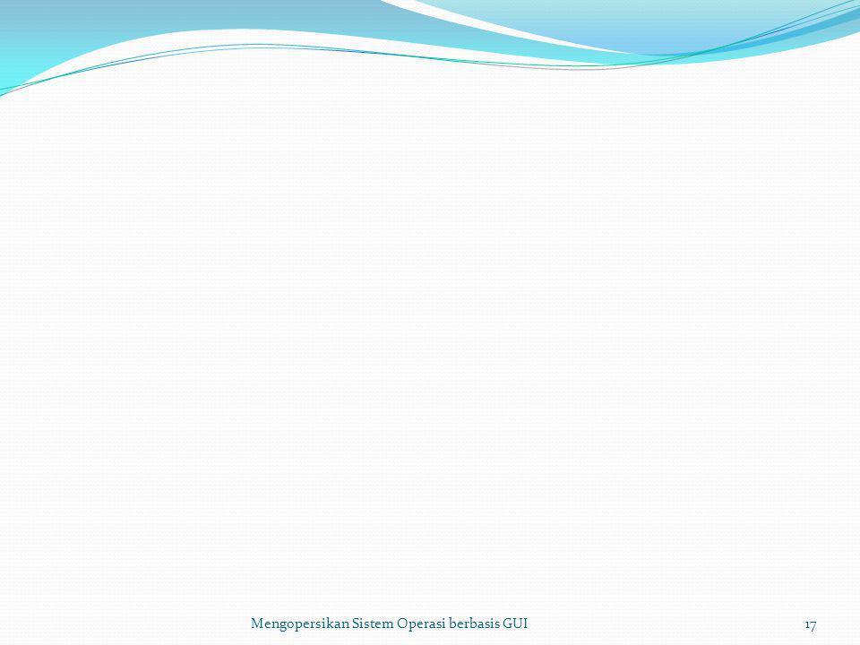Mengopersikan Sistem Operasi berbasis GUI