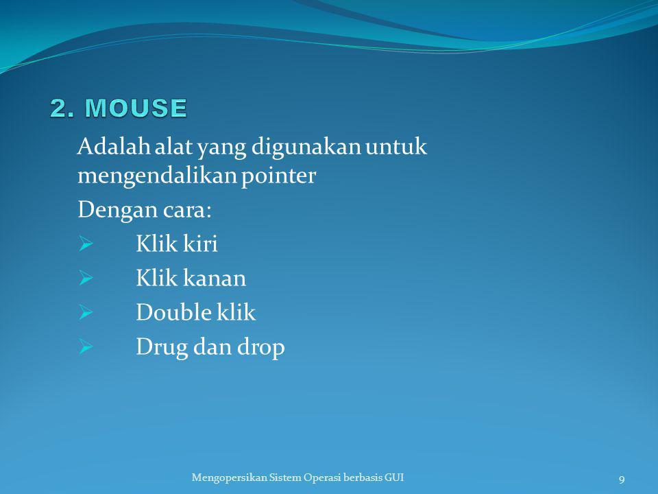 2. MOUSE Adalah alat yang digunakan untuk mengendalikan pointer