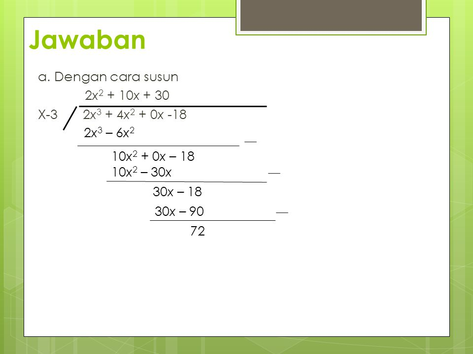 Jawaban a. Dengan cara susun 2x2 + 10x + 30 X-3 2x3 + 4x2 + 0x -18