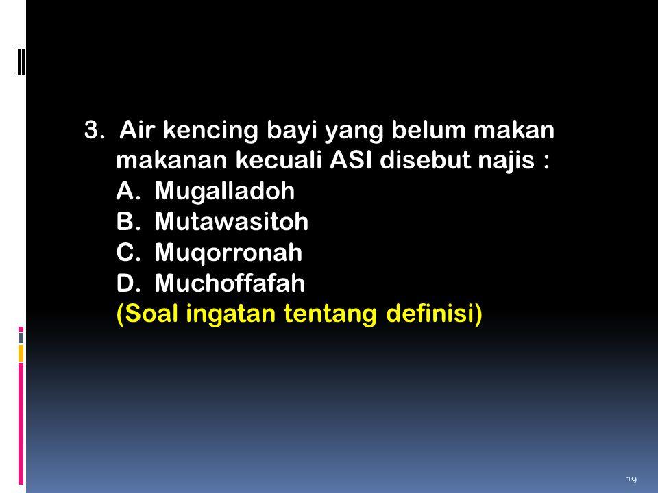 3. Air kencing bayi yang belum makan makanan kecuali ASI disebut najis :
