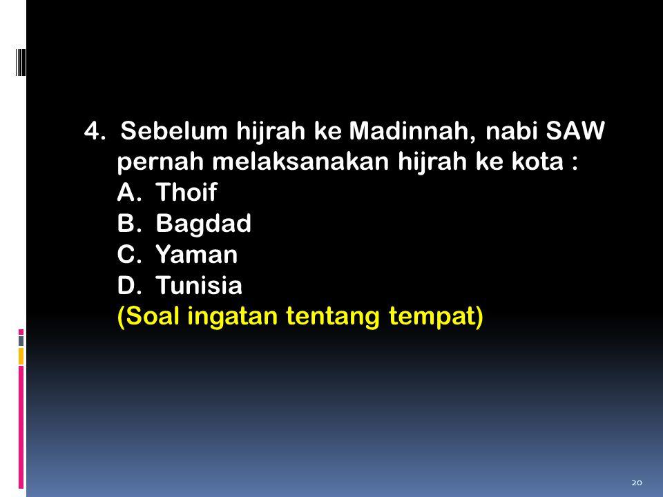 4. Sebelum hijrah ke Madinnah, nabi SAW pernah melaksanakan hijrah ke kota :
