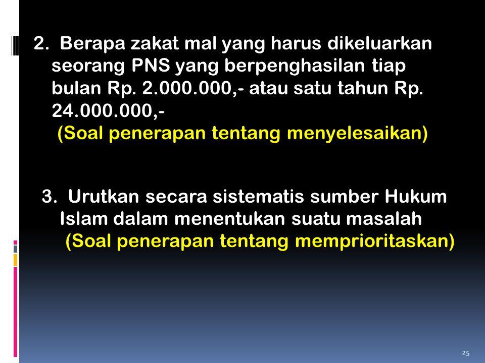 2. Berapa zakat mal yang harus dikeluarkan seorang PNS yang berpenghasilan tiap bulan Rp. 2.000.000,- atau satu tahun Rp. 24.000.000,-