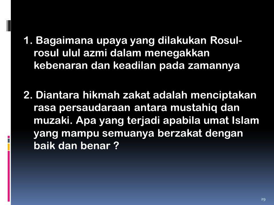 1. Bagaimana upaya yang dilakukan Rosul-rosul ulul azmi dalam menegakkan kebenaran dan keadilan pada zamannya