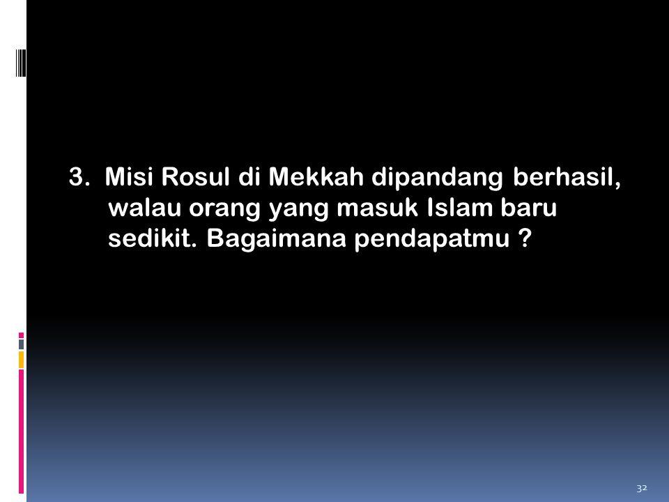 3. Misi Rosul di Mekkah dipandang berhasil, walau orang yang masuk Islam baru sedikit.