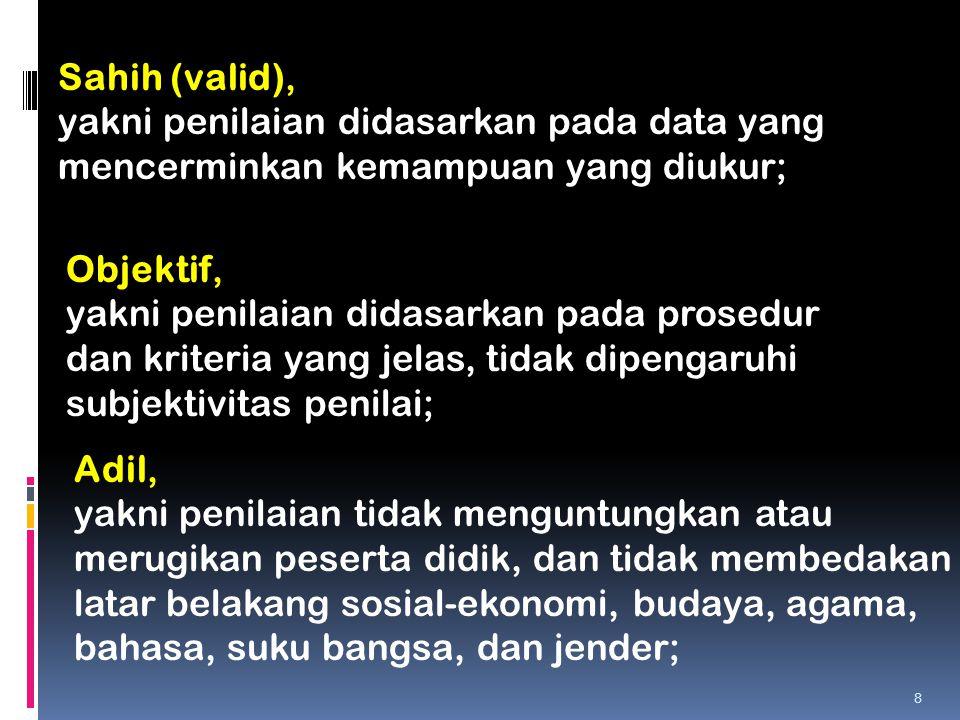 Sahih (valid), yakni penilaian didasarkan pada data yang mencerminkan kemampuan yang diukur; Objektif,