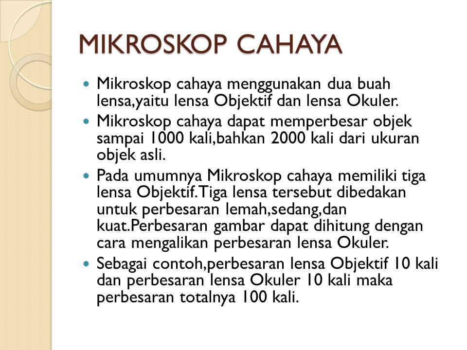 MIKROSKOP CAHAYA Mikroskop cahaya menggunakan dua buah lensa,yaitu lensa Objektif dan lensa Okuler.