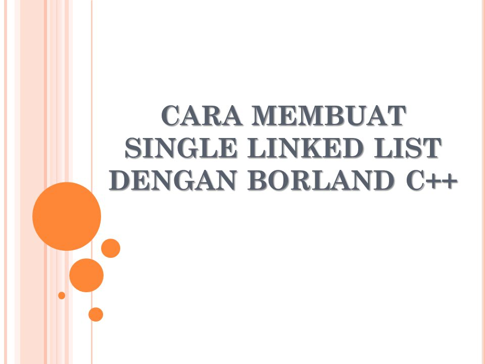 CARA MEMBUAT SINGLE LINKED LIST DENGAN BORLAND C++