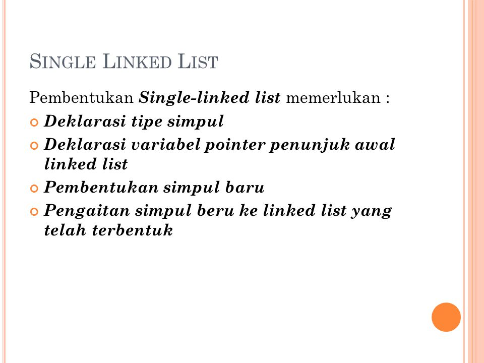 Single Linked List Pembentukan Single-linked list memerlukan :