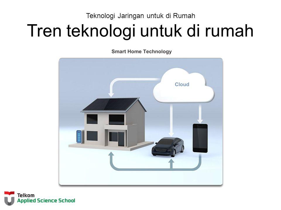 Teknologi Jaringan untuk di Rumah Tren teknologi untuk di rumah