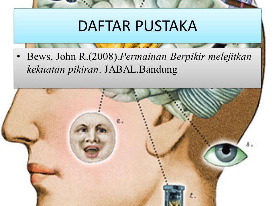 DAFTAR PUSTAKA Bews, John R.(2008).Permainan Berpikir melejitkan kekuatan pikiran. JABAL.Bandung