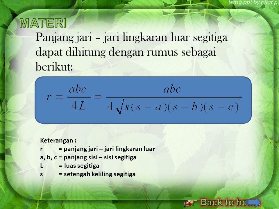MATERI Panjang jari – jari lingkaran luar segitiga dapat dihitung dengan rumus sebagai berikut: Keterangan :