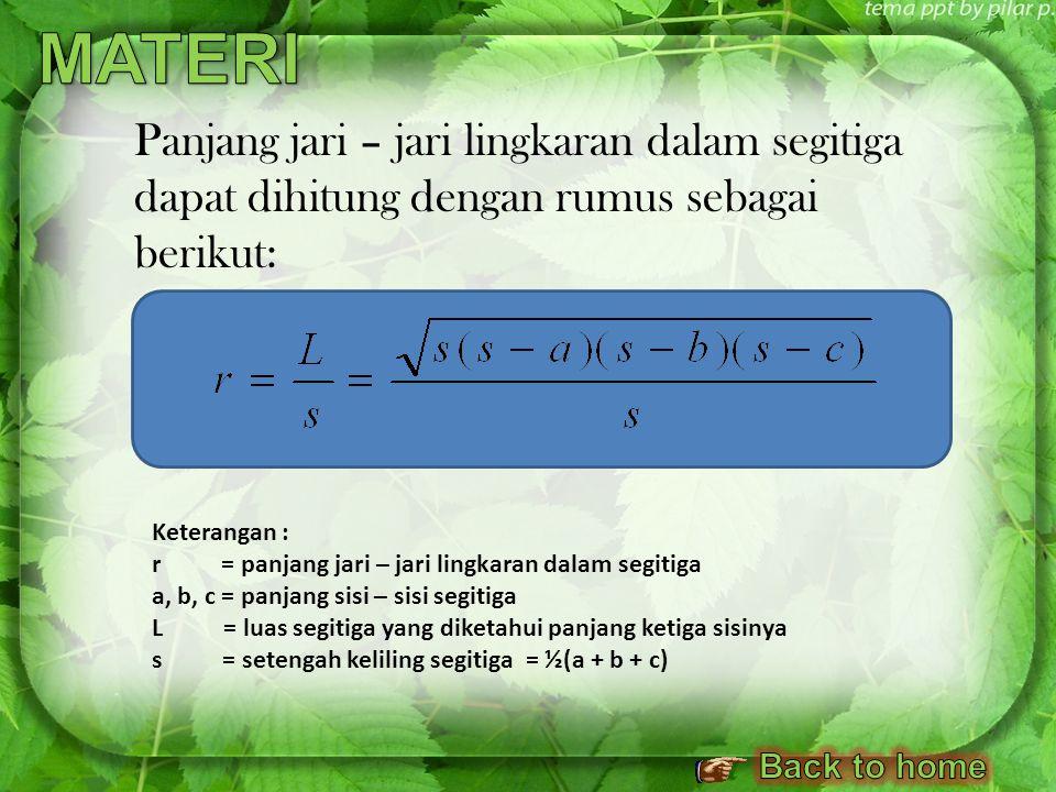 MATERI Panjang jari – jari lingkaran dalam segitiga dapat dihitung dengan rumus sebagai berikut: Keterangan :