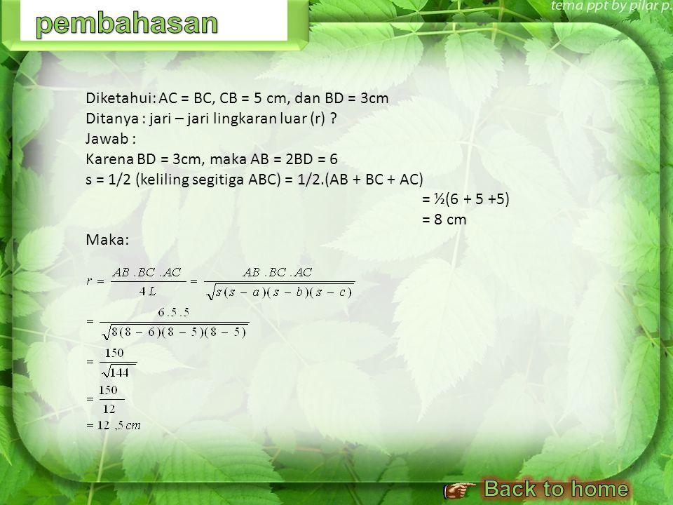 pembahasan Back to home Diketahui: AC = BC, CB = 5 cm, dan BD = 3cm